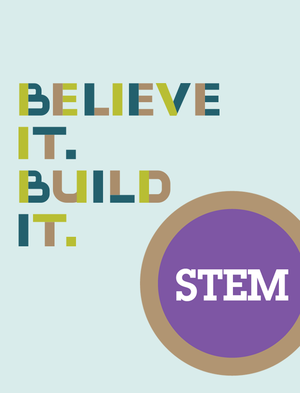 Believe It. Build It. STEM