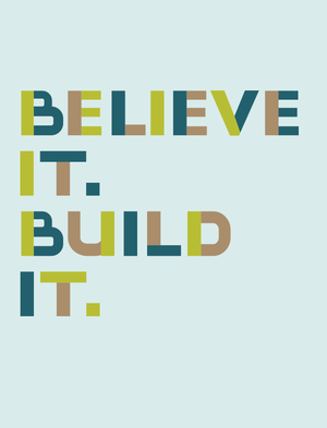 Believe it. Build it. cover