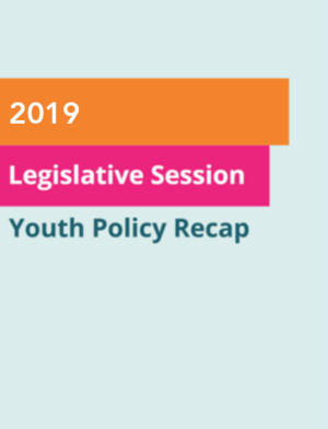 2019 Legislative Session Youth Policy Recap